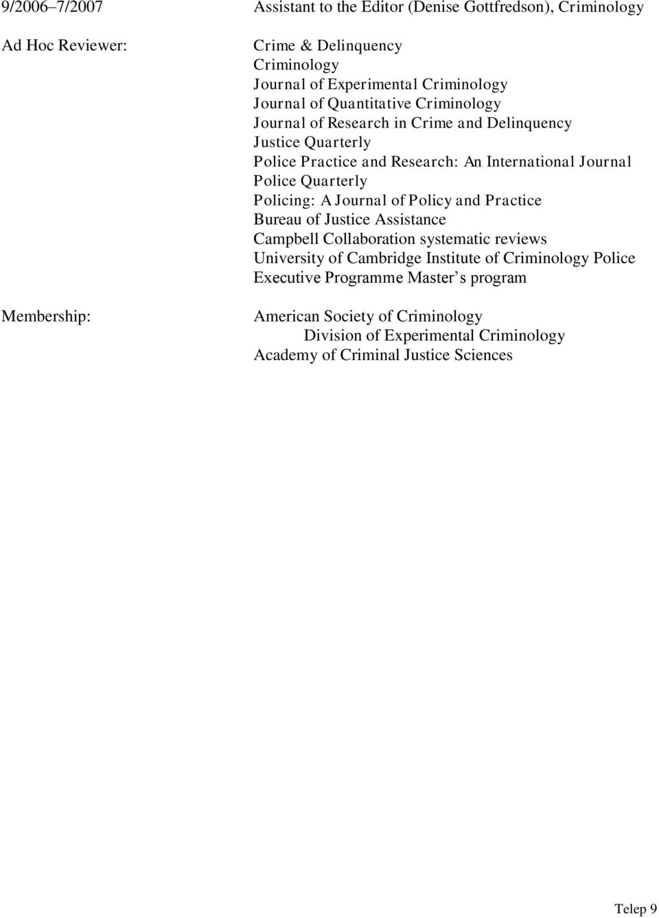 Journal Police Quarterly Policing: A Journal of Policy and Practice Bureau of Justice Assistance Campbell Collaboration systematic reviews University of Cambridge