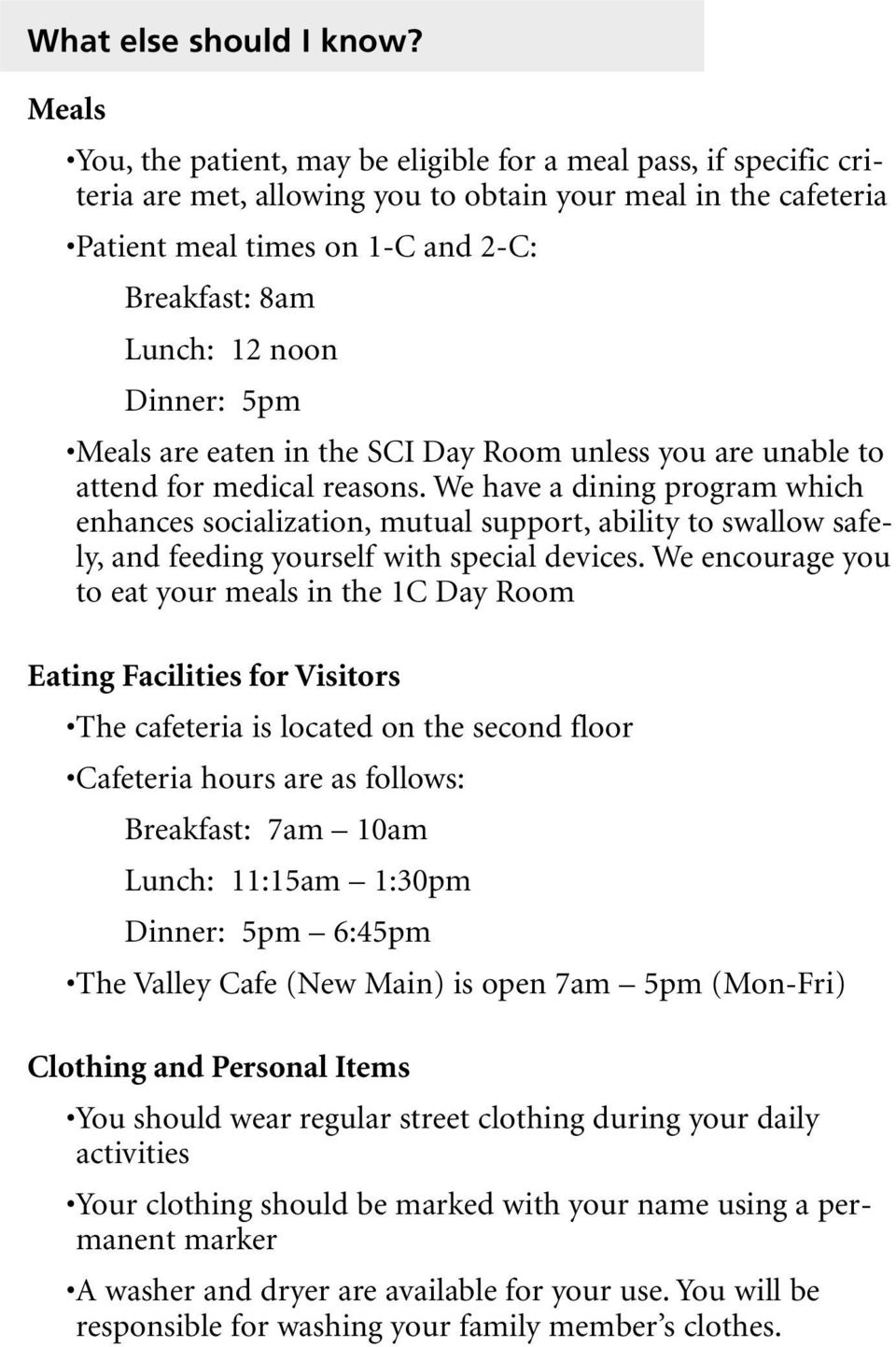 noon Dinner: 5pm Meals are eaten in the SCI Day Room unless you are unable to attend for medical reasons.