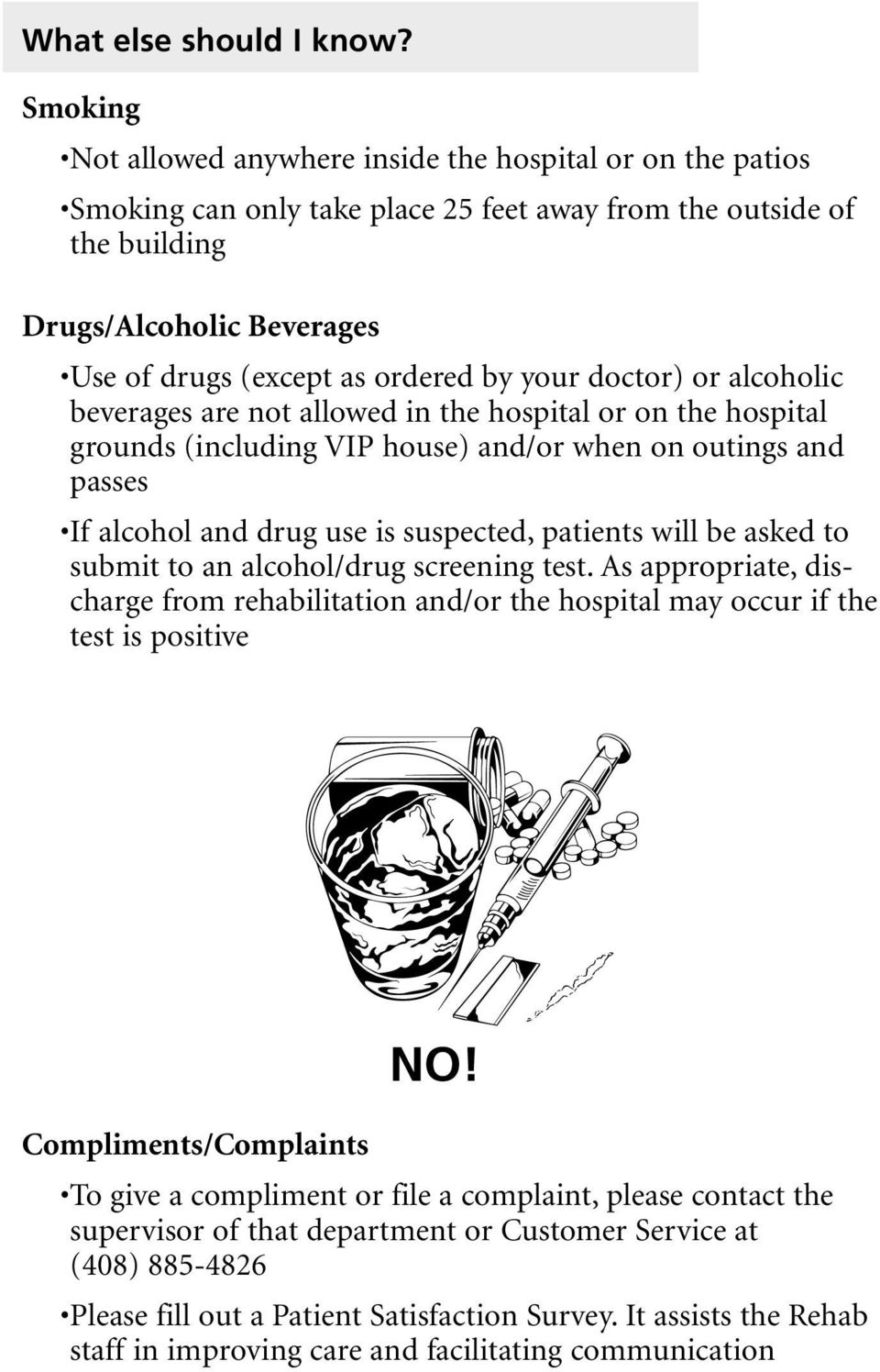 by your doctor) or alcoholic beverages are not allowed in the hospital or on the hospital grounds (including VIP house) and/or when on outings and passes If alcohol and drug use is suspected,