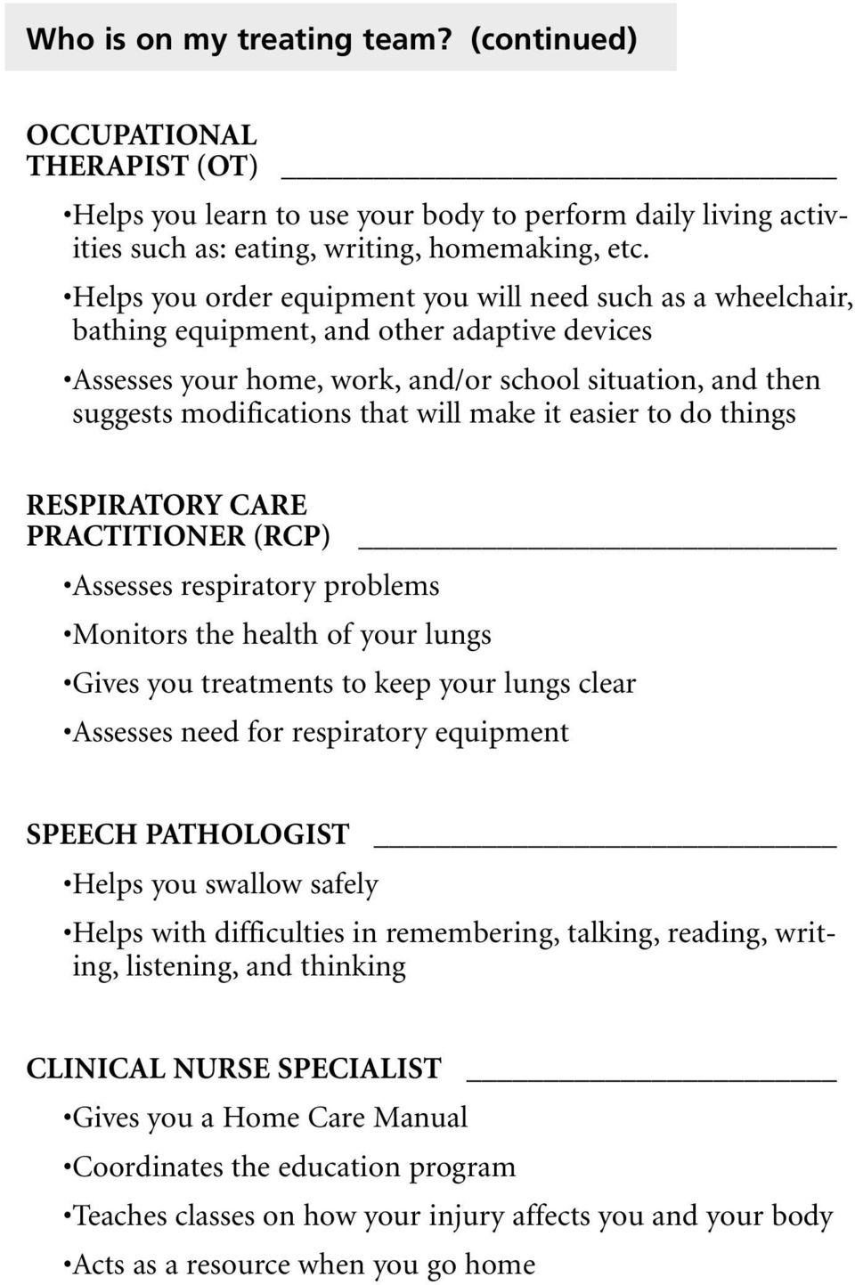 will make it easier to do things RESPIRATORY CARE PRACTITIONER (RCP) Assesses respiratory problems Monitors the health of your lungs Gives you treatments to keep your lungs clear Assesses need for