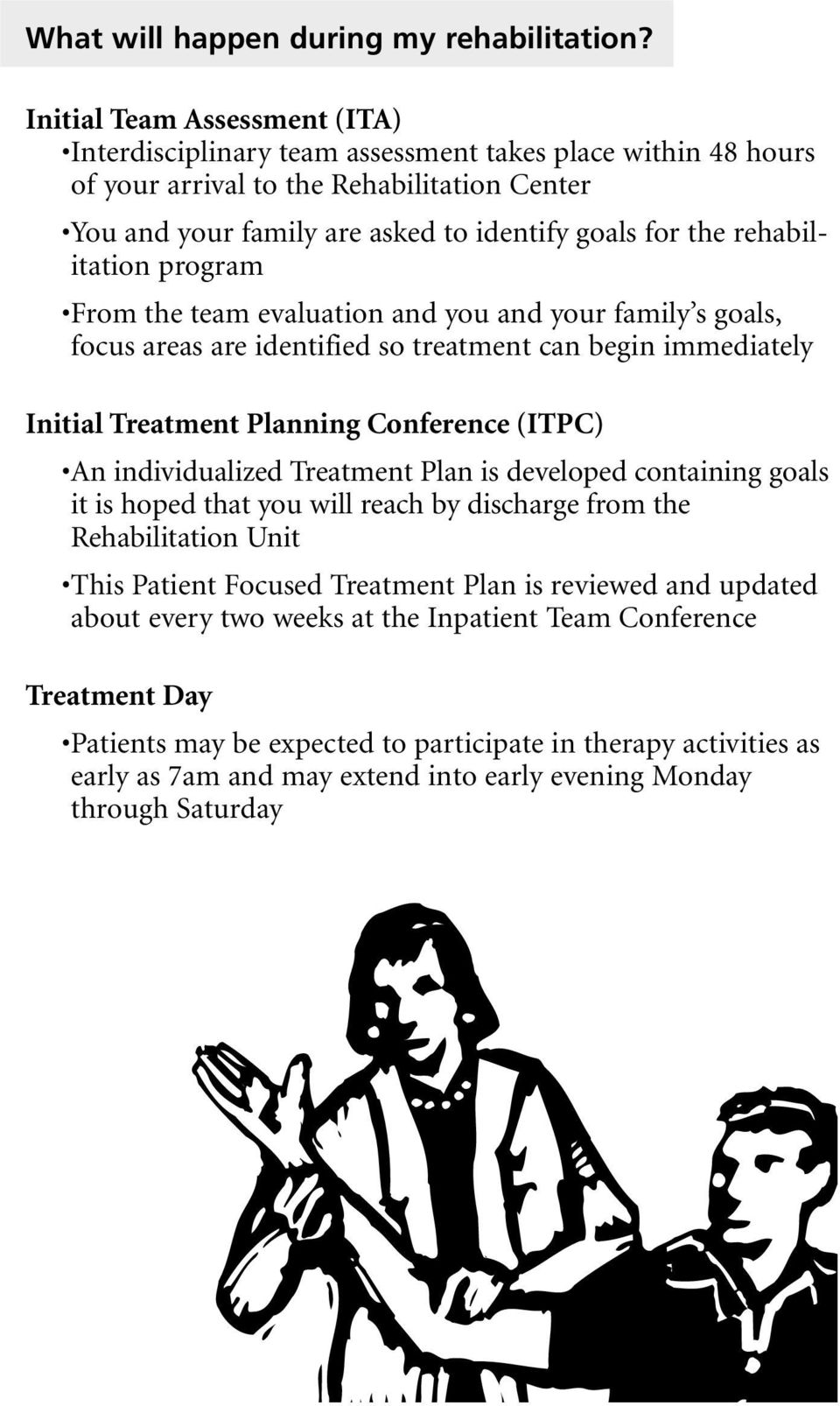 rehabilitation program From the team evaluation and you and your family s goals, focus areas are identified so treatment can begin immediately Initial Treatment Planning Conference (ITPC) An