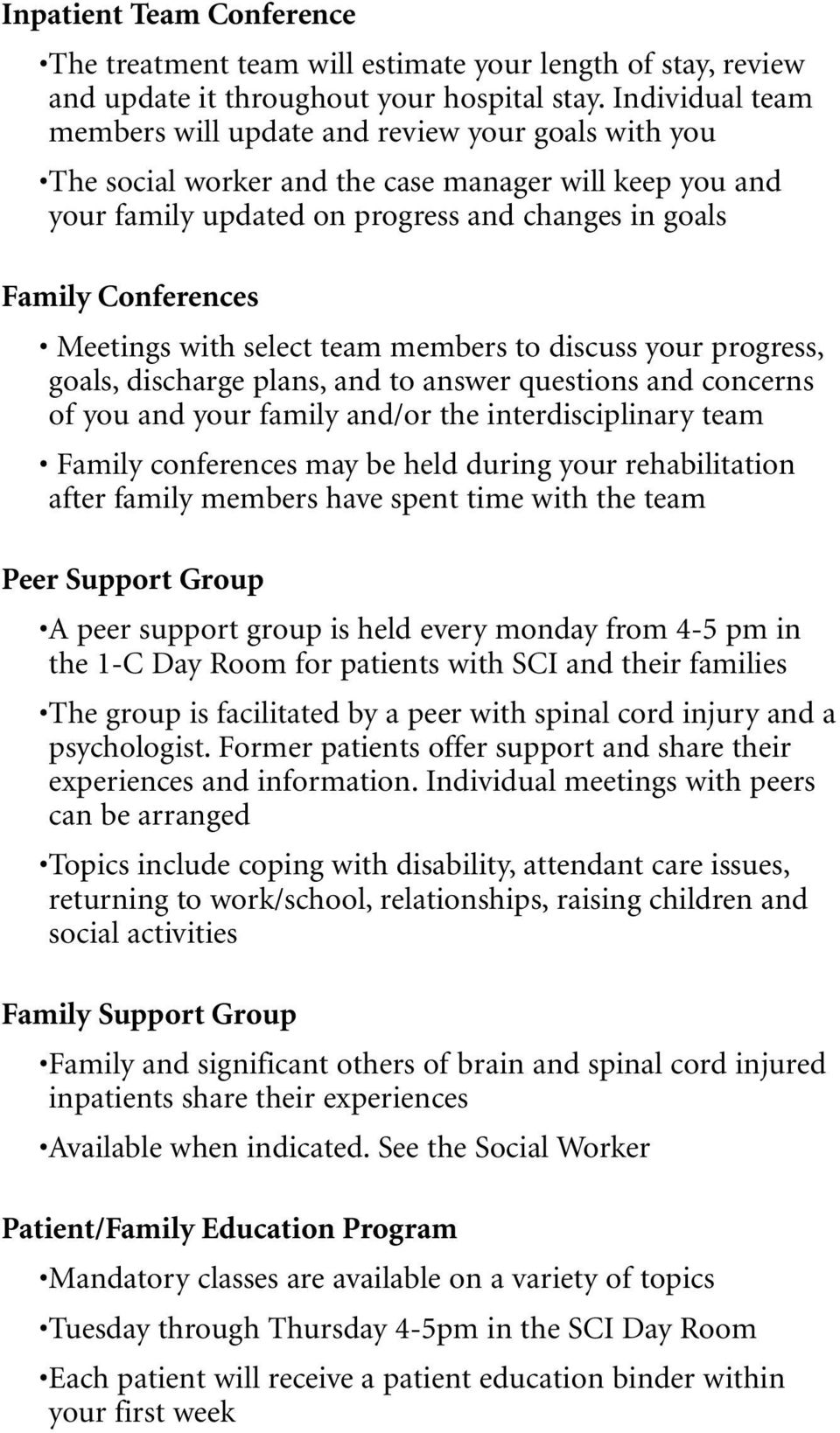 Meetings with select team members to discuss your progress, goals, discharge plans, and to answer questions and concerns of you and your family and/or the interdisciplinary team Family conferences