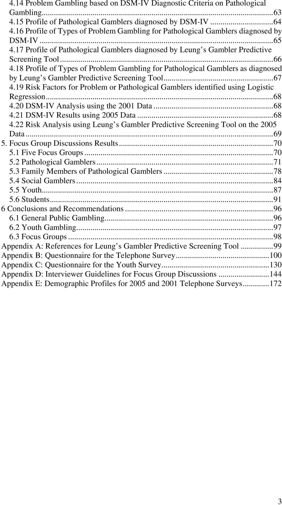 18 Profile of Types of Problem Gambling for Pathological Gamblers as diagnosed by Leung s Gambler Predictive Screening Tool...67 4.
