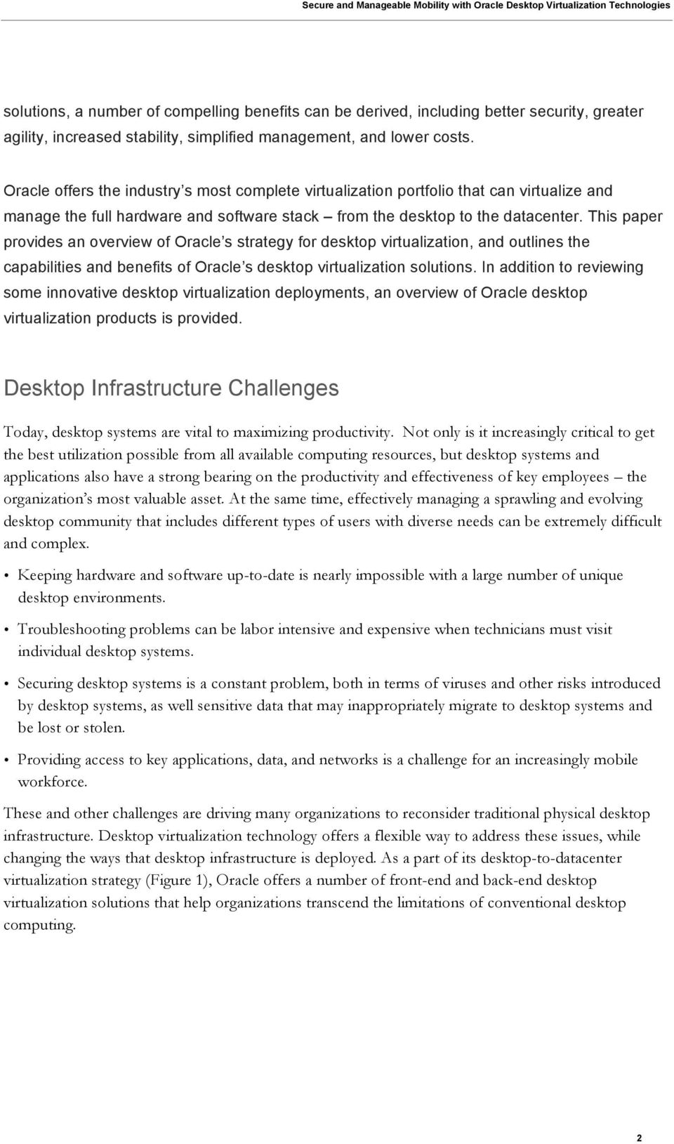 This paper provides an overview of Oracle s strategy for desktop virtualization, and outlines the capabilities and benefits of Oracle s desktop virtualization solutions.