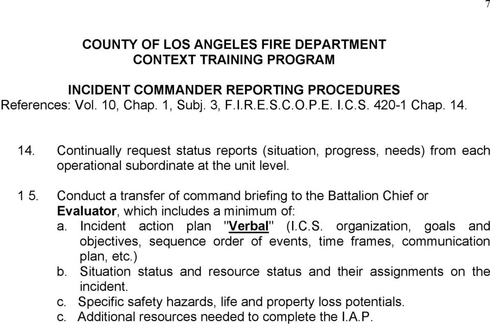 "Conduct a transfer of command briefing to the Battalion Chief or Evaluator, which includes a minimum of: a. Incident action plan ""Verbal"" (I.C.S."