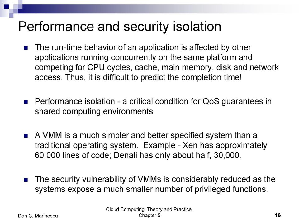 Performance isolation - a critical condition for QoS guarantees in shared computing environments.
