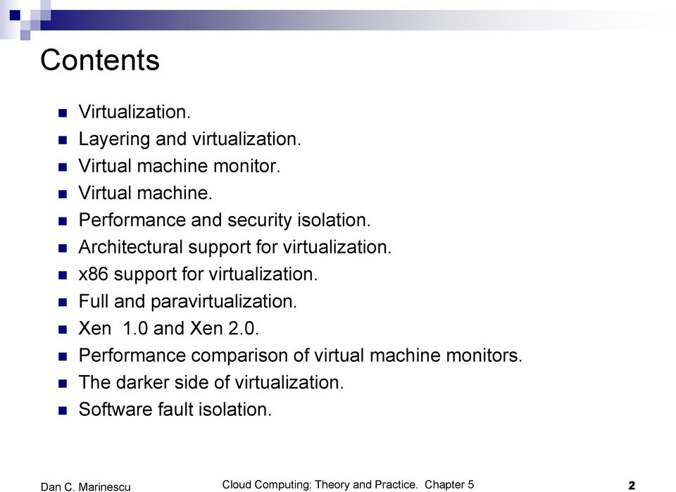 Architectural support for virtualization. x86 support for virtualization.
