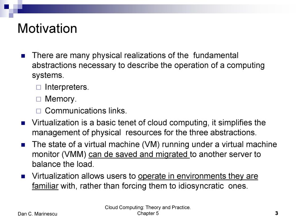 Virtualization is a basic tenet of cloud computing, it simplifies the management of physical resources for the three abstractions.