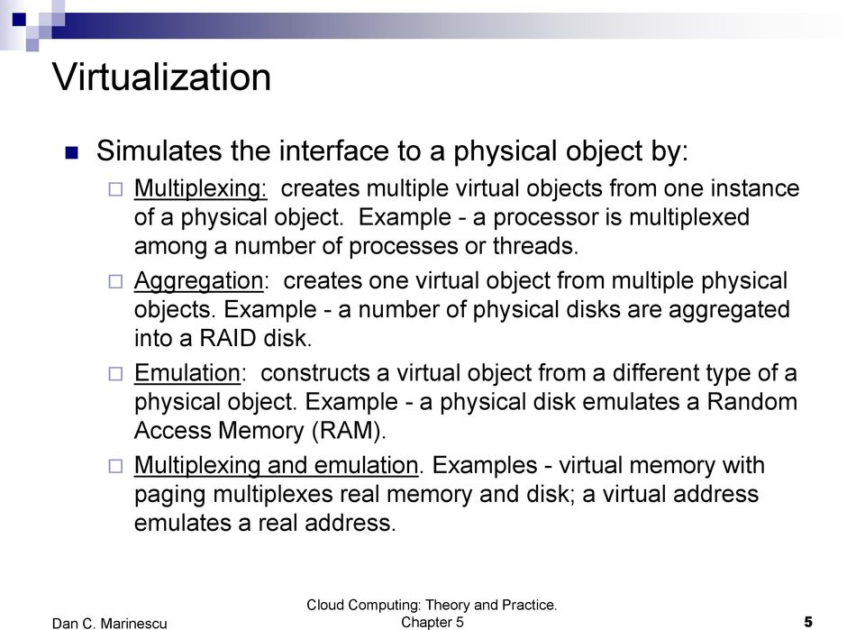 Example - a number of physical disks are aggregated into a RAID disk. Emulation: constructs a virtual object from a different type of a physical object.