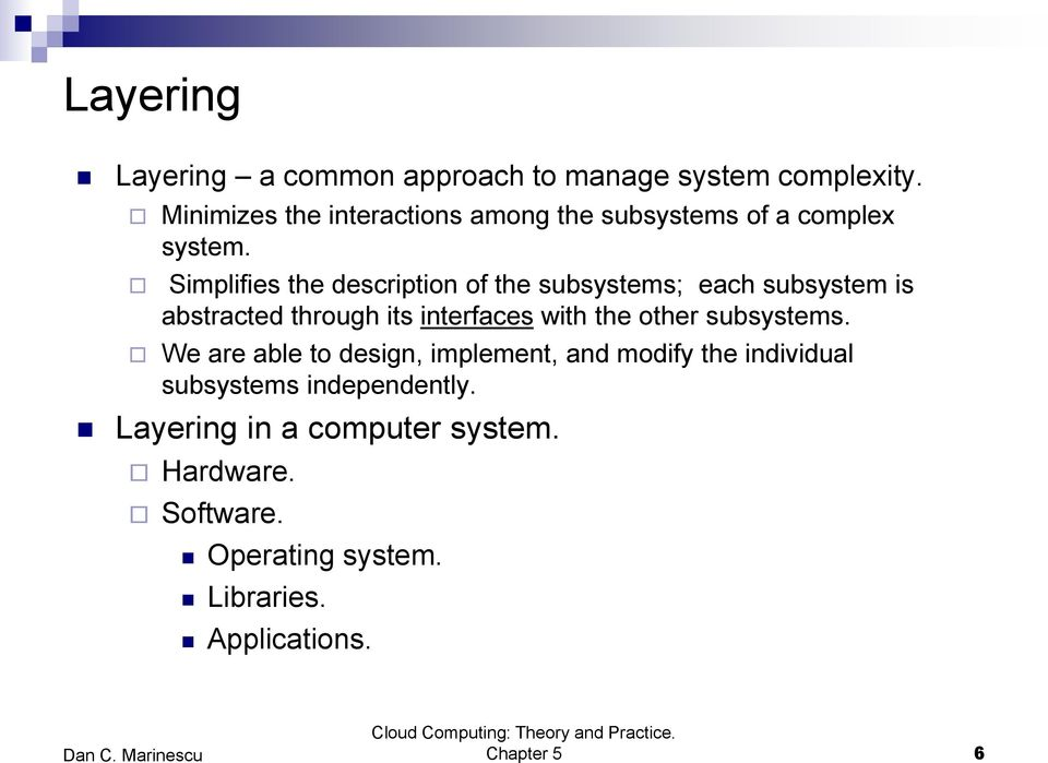 Simplifies the description of the subsystems; each subsystem is abstracted through its interfaces with the other