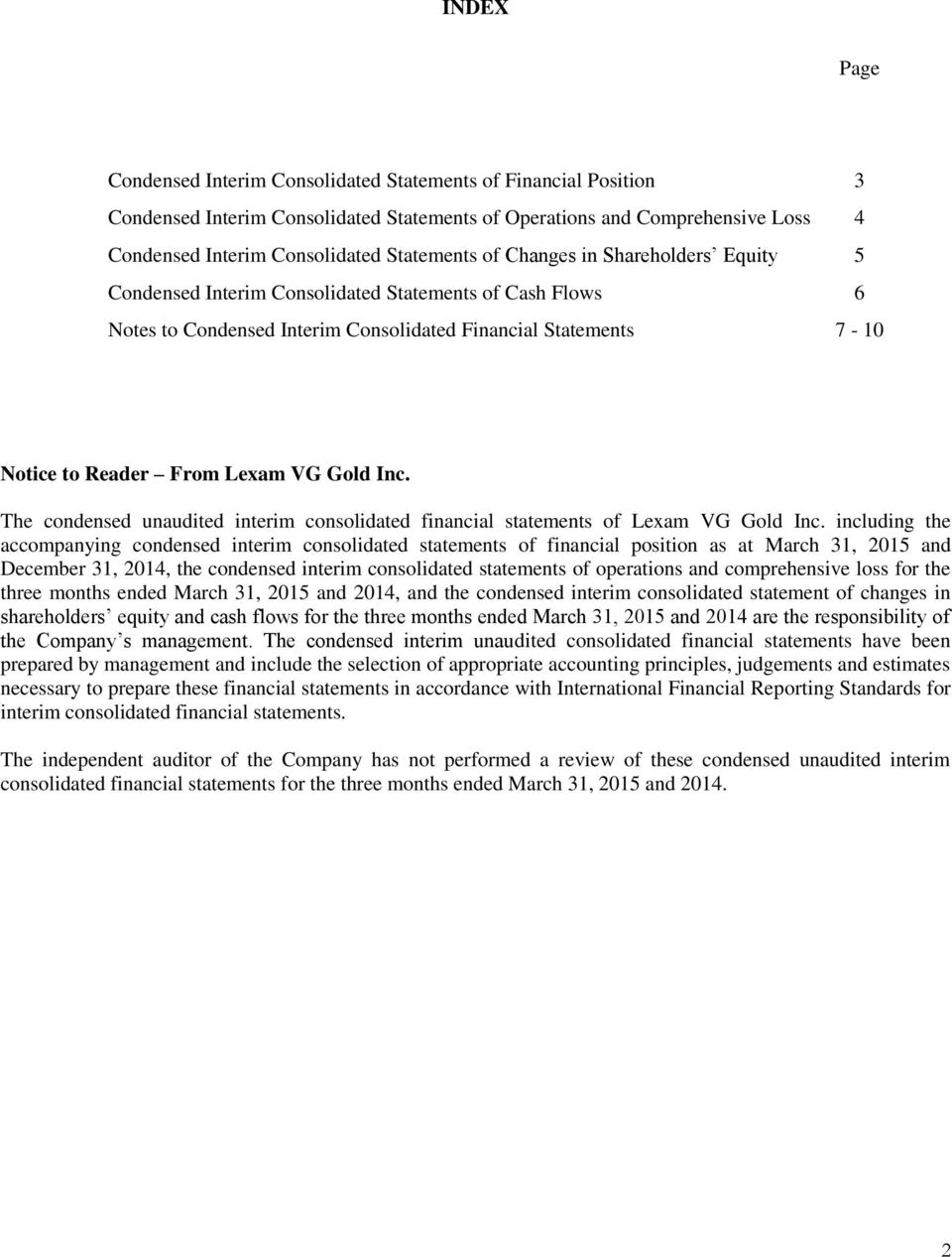 The condensed unaudited interim consolidated financial statements of Lexam VG Gold Inc.