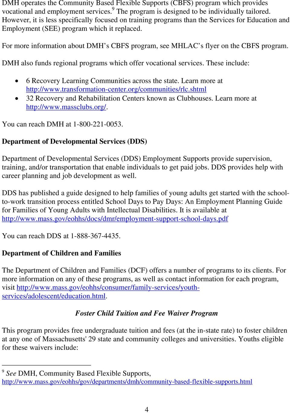 For more information about DMH s CBFS program, see MHLAC s flyer on the CBFS program. DMH also funds regional programs which offer vocational services.
