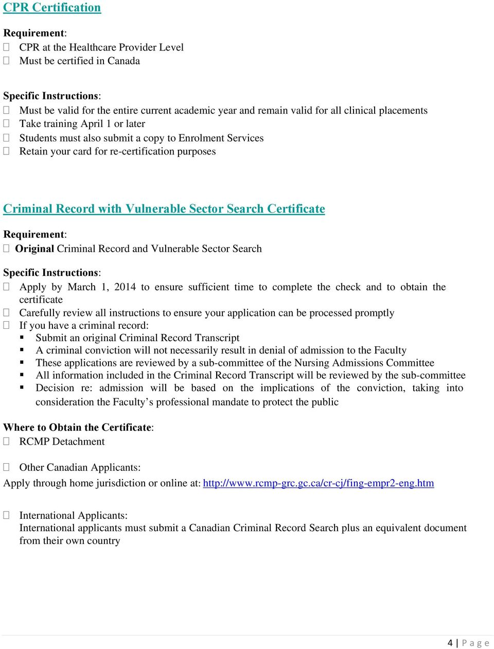 Certificate Requirement: Original Criminal Record and Vulnerable Sector Search Specific Instructions: Apply by March 1, 2014 to ensure sufficient time to complete the check and to obtain the