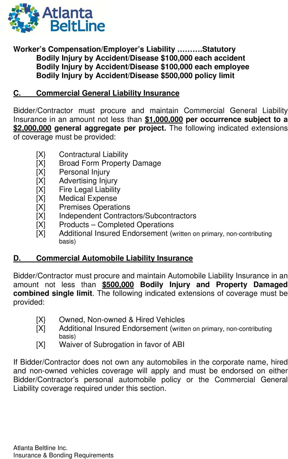 Commercial General Liability Insurance Bidder/Contractor must procure and maintain Commercial General Liability Insurance in an amount not less than $1,000,000 per occurrence subject to a $2,000,000