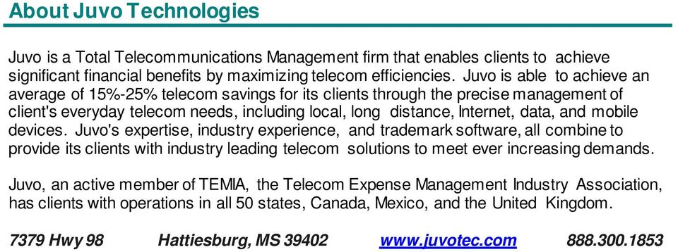 mobile devices. Juvo's expertise, industry experience, and trademark software, all combine to provide its clients with industry leading telecom solutions to meet ever increasing demands.