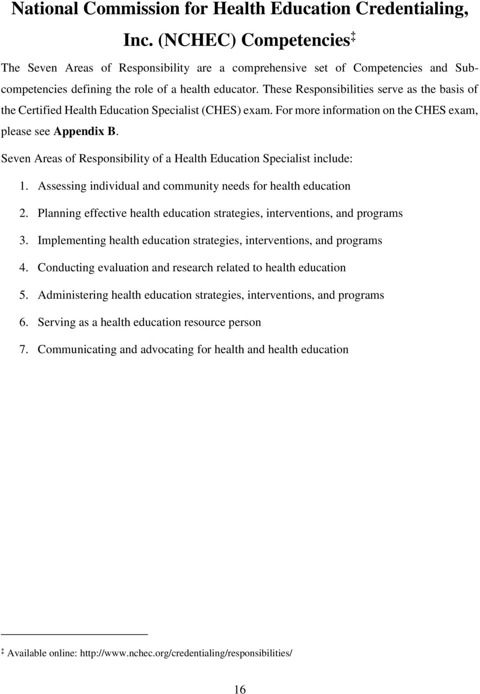 These Responsibilities serve as the basis of the Certified Health Education Specialist (CHES) exam. For more information on the CHES exam, please see Appendix B.