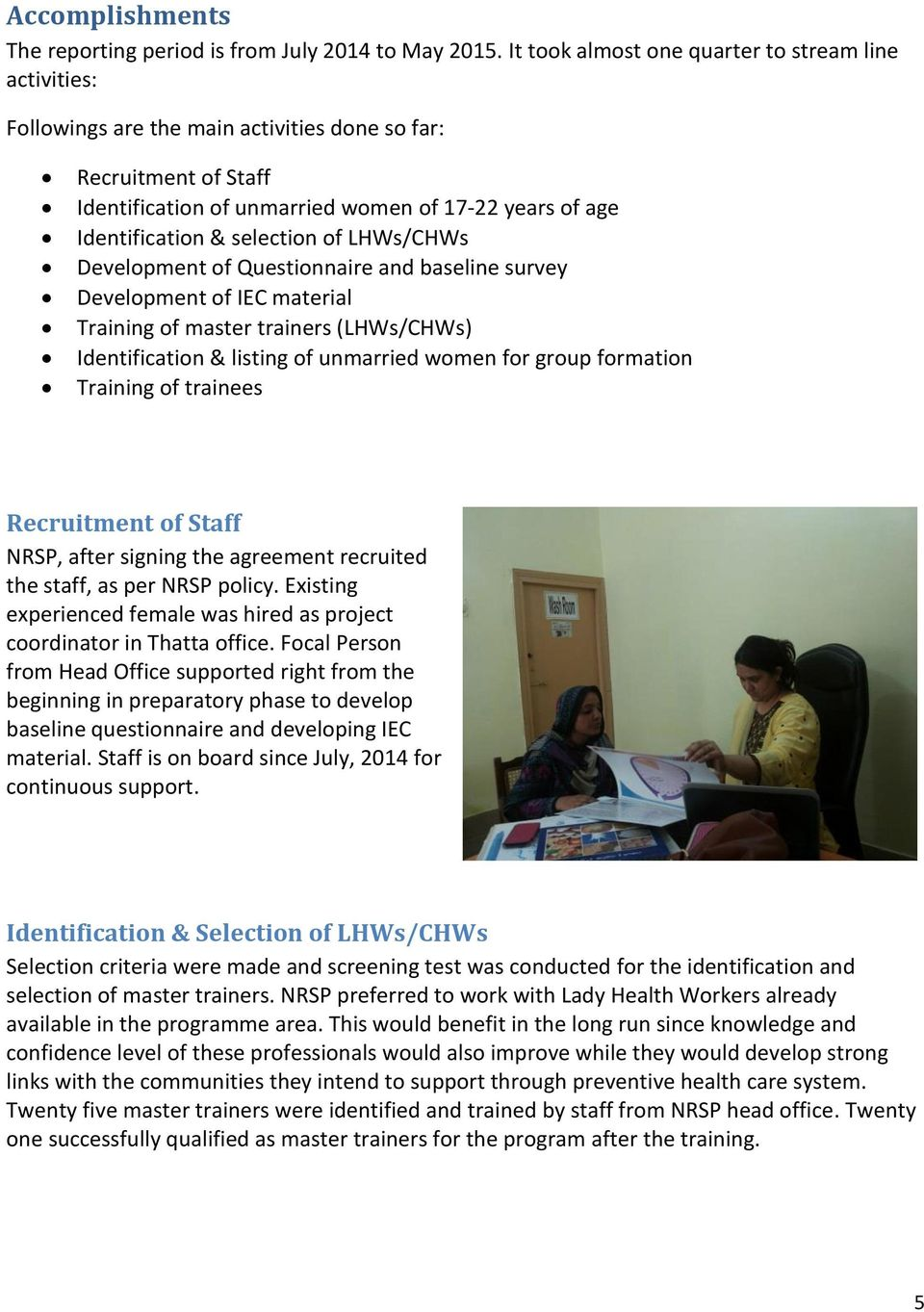 selection of LHWs/CHWs Development of Questionnaire and baseline survey Development of IEC material Training of master trainers (LHWs/CHWs) Identification & listing of unmarried women for group