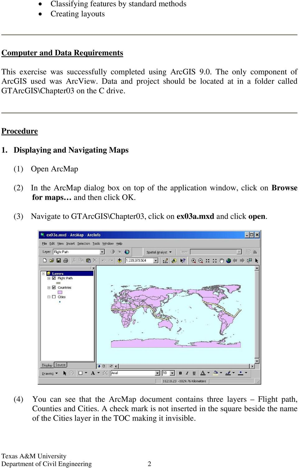 Displaying and Navigating Maps (1) Open ArcMap (2) In the ArcMap dialog box on top of the application window, click on Browse for maps and then click OK.
