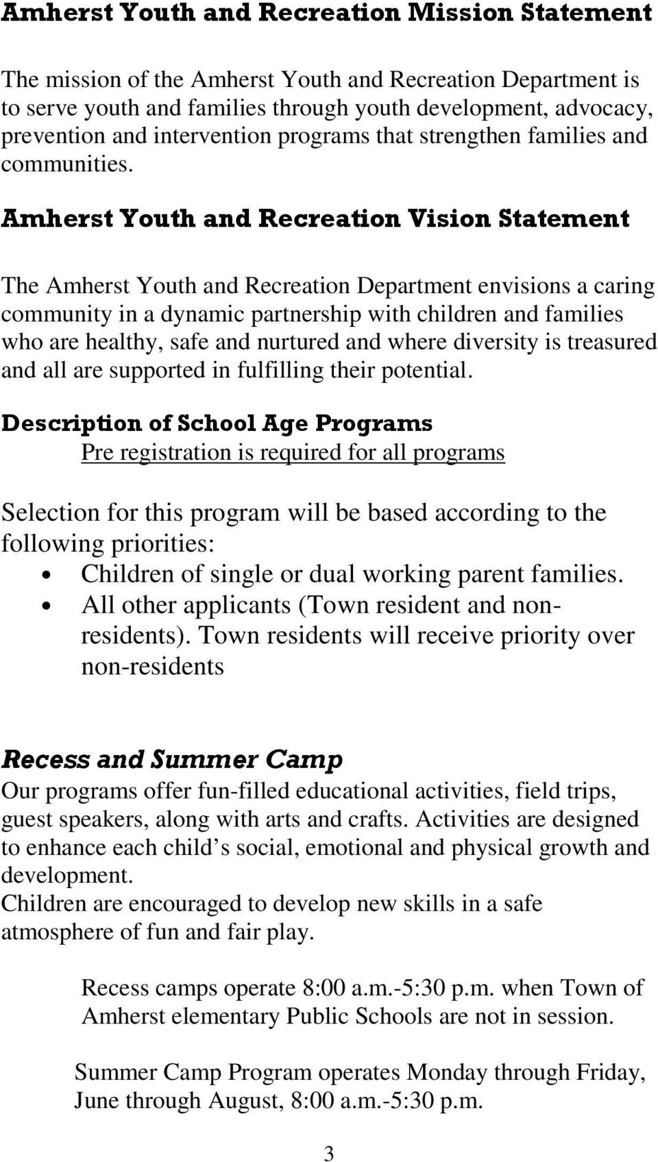 Amherst Youth and Recreation Vision Statement The Amherst Youth and Recreation Department envisions a caring community in a dynamic partnership with children and families who are healthy, safe and
