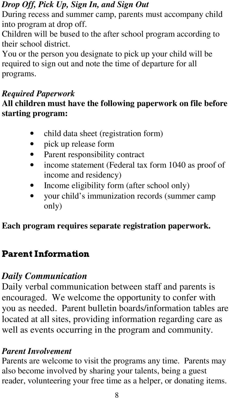 You or the person you designate to pick up your child will be required to sign out and note the time of departure for all programs.