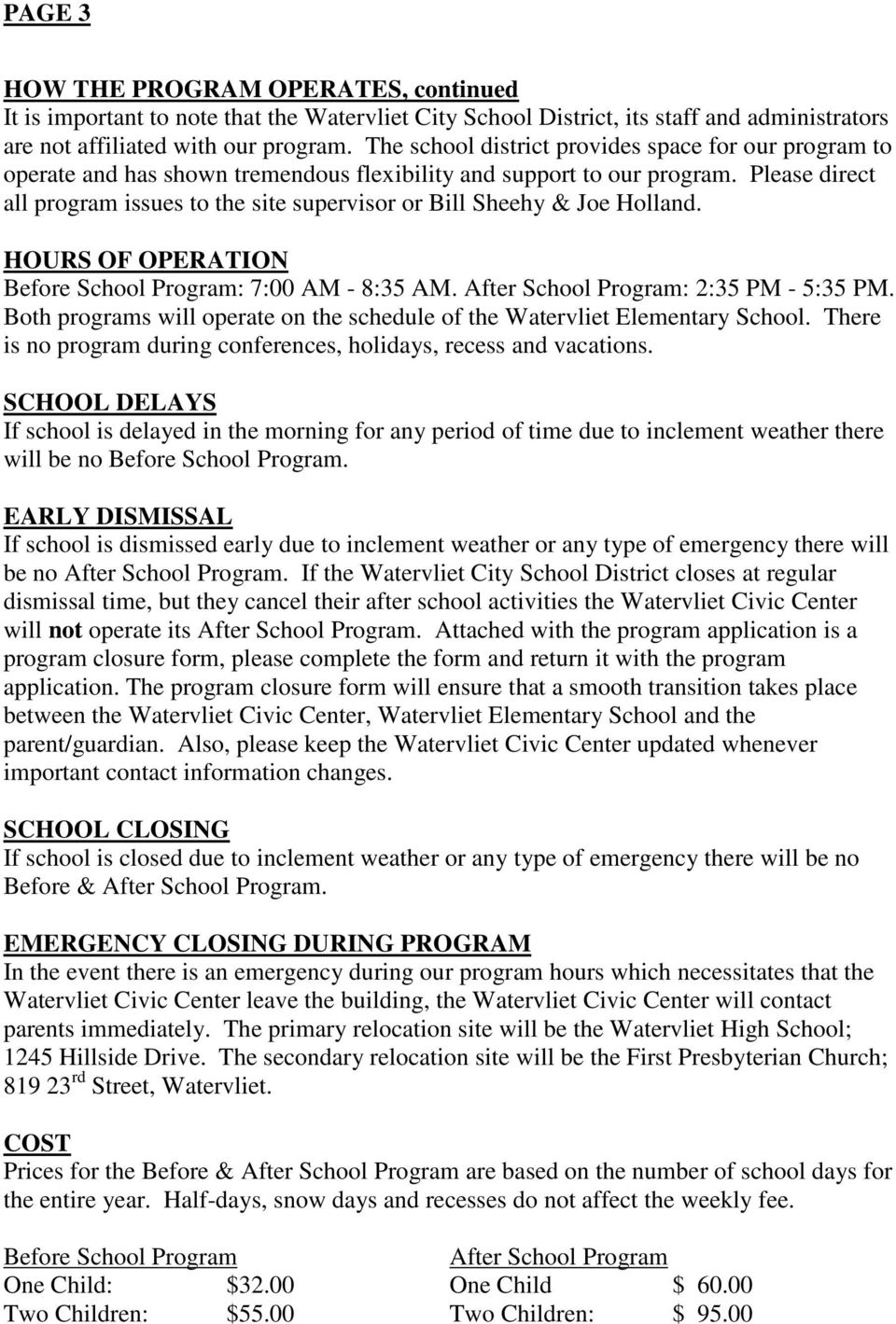 Please direct all program issues to the site supervisor or Bill Sheehy & Joe Holland. HOURS OF OPERATION Before School Program: 7:00 AM - 8:35 AM. After School Program: 2:35 PM - 5:35 PM.