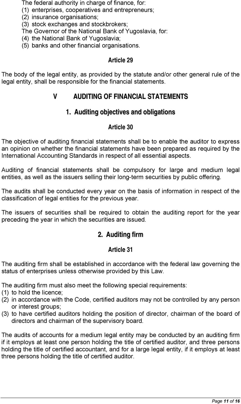 Article 29 The body of the legal entity, as provided by the statute and/or other general rule of the legal entity, shall be responsible for the financial statements.