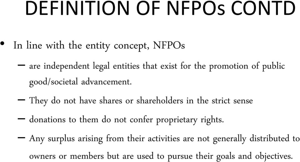 They do not have shares or shareholders in the strict sense donations to them do not confer proprietary