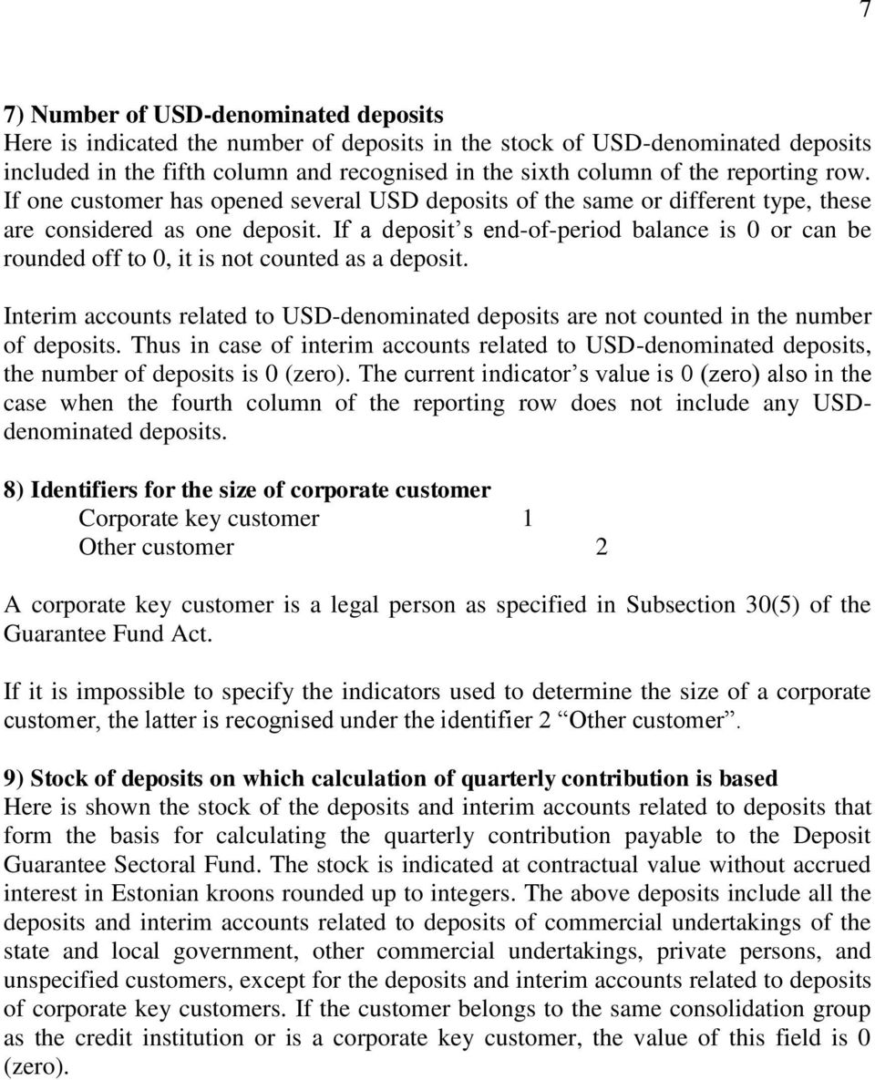 If a deposit s end-of-period balance is 0 or can be rounded off to 0, it is not counted as a deposit. Interim accounts related to USD-denominated deposits are not counted in the number of deposits.