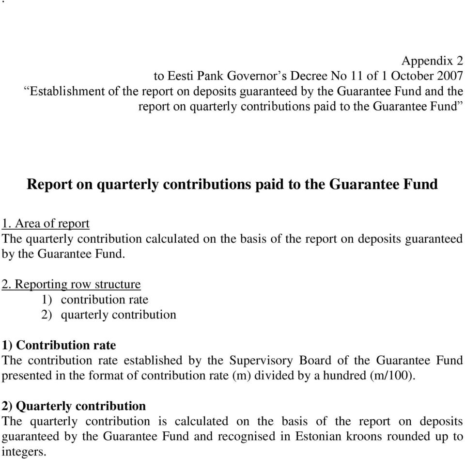 Area of report The quarterly contribution calculated on the basis of the report on deposits guaranteed by the Guarantee Fund. 2.