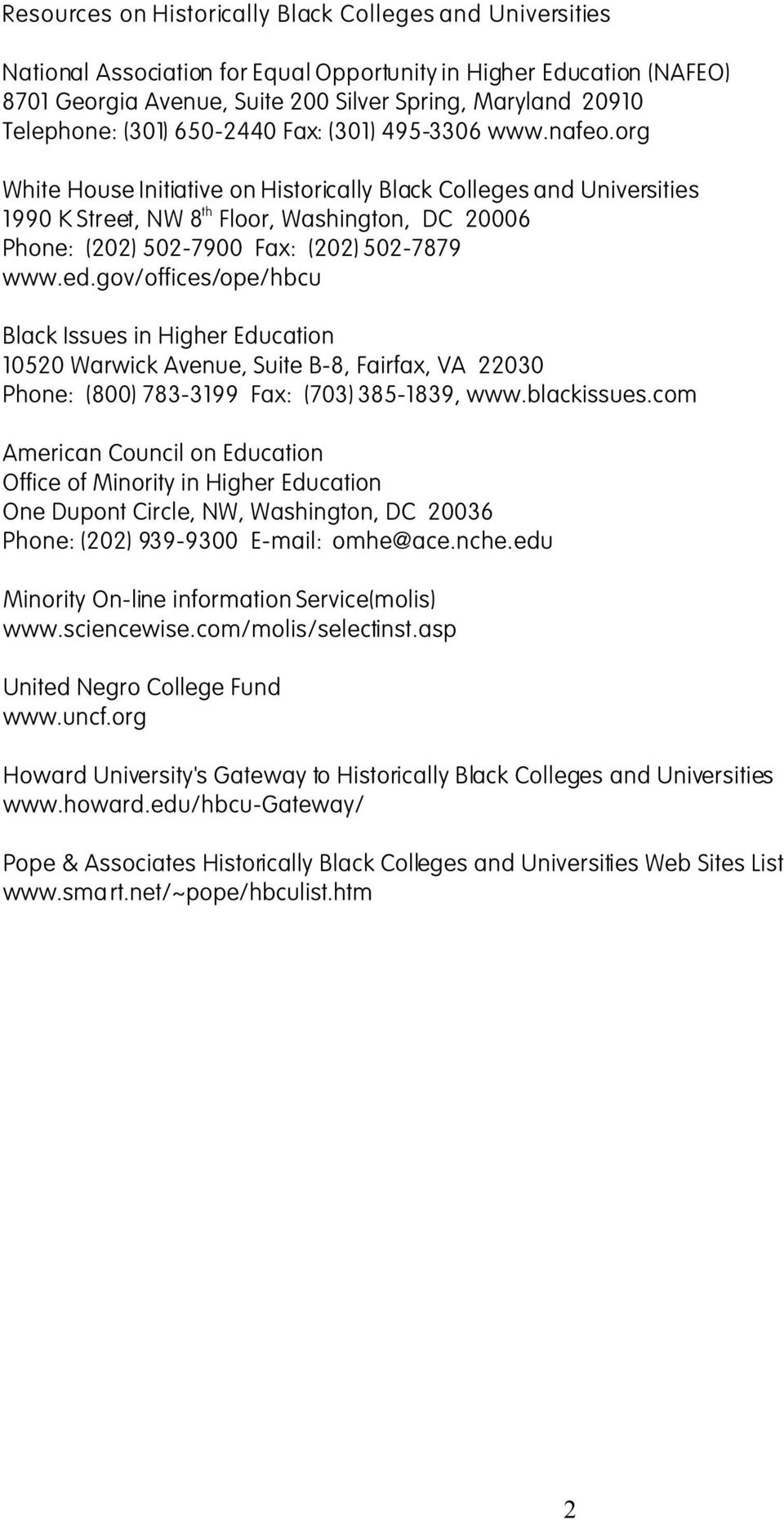 org White House Initiative on Historically Black Colleges and Universities 1990 K Street, NW 8 th Floor, Washington, DC 20006 Phone: (202) 502-7900 Fax: (202) 502-7879 www.ed.