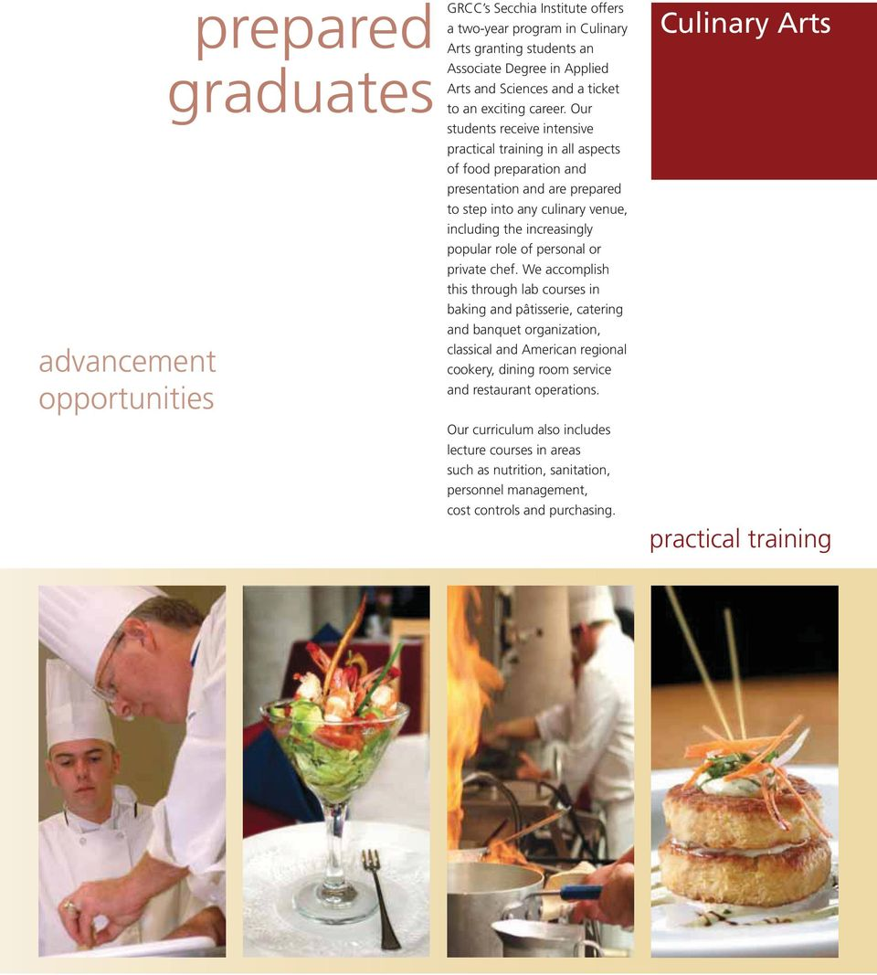 Our students receive intensive practical training in all aspects of food preparation and presentation and are prepared to step into any culinary venue, including the increasingly popular role of