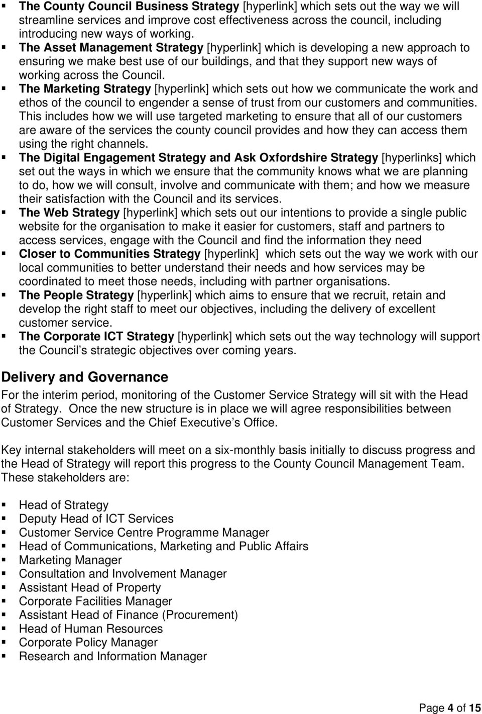 The Marketing Strategy [hyperlink] which sets out how we communicate the work and ethos of the council to engender a sense of trust from our customers and communities.