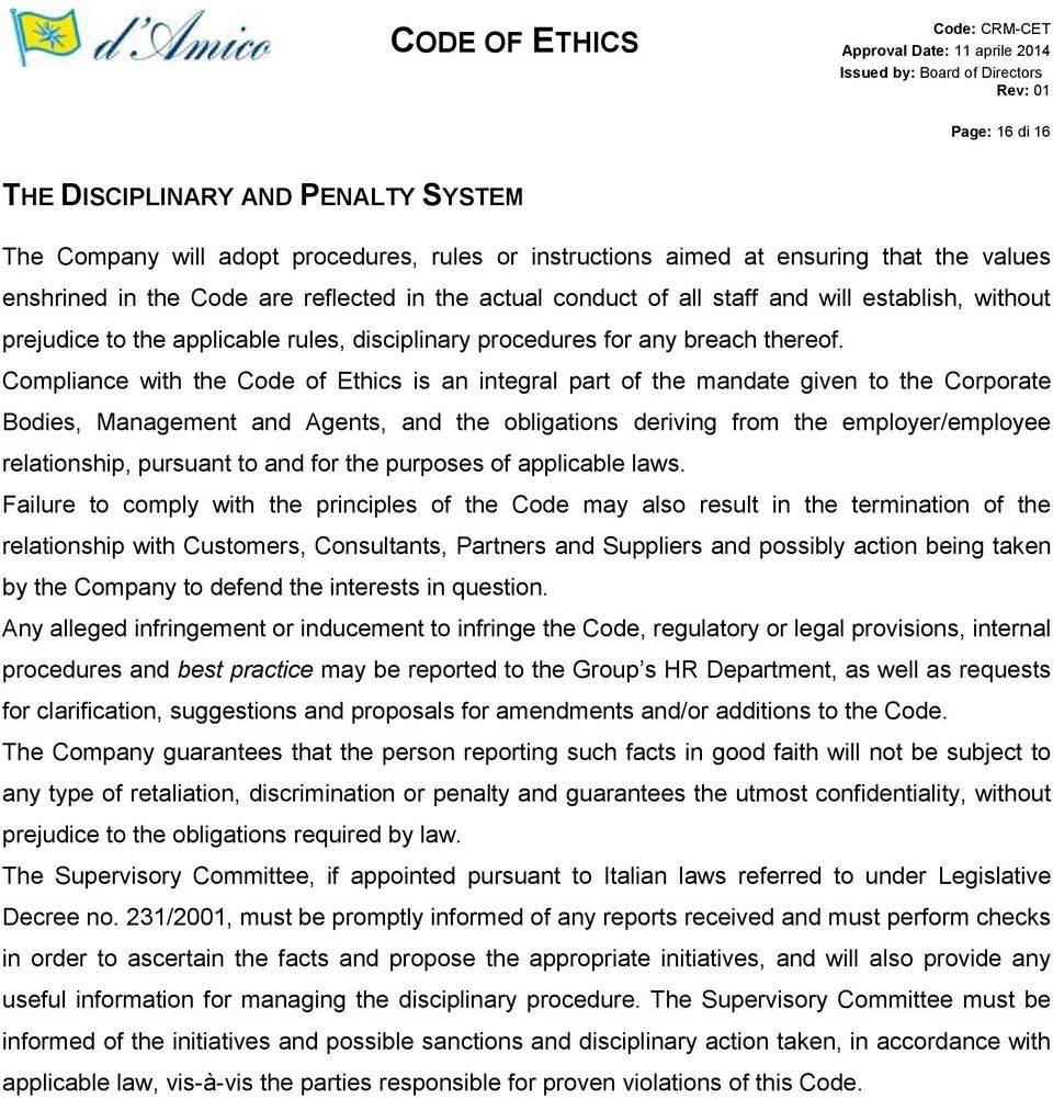 Compliance with the Code of Ethics is an integral part of the mandate given to the Corporate Bodies, Management and Agents, and the obligations deriving from the employer/employee relationship,
