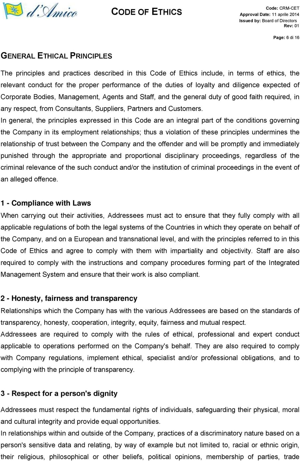 In general, the principles expressed in this Code are an integral part of the conditions governing the Company in its employment relationships; thus a violation of these principles undermines the