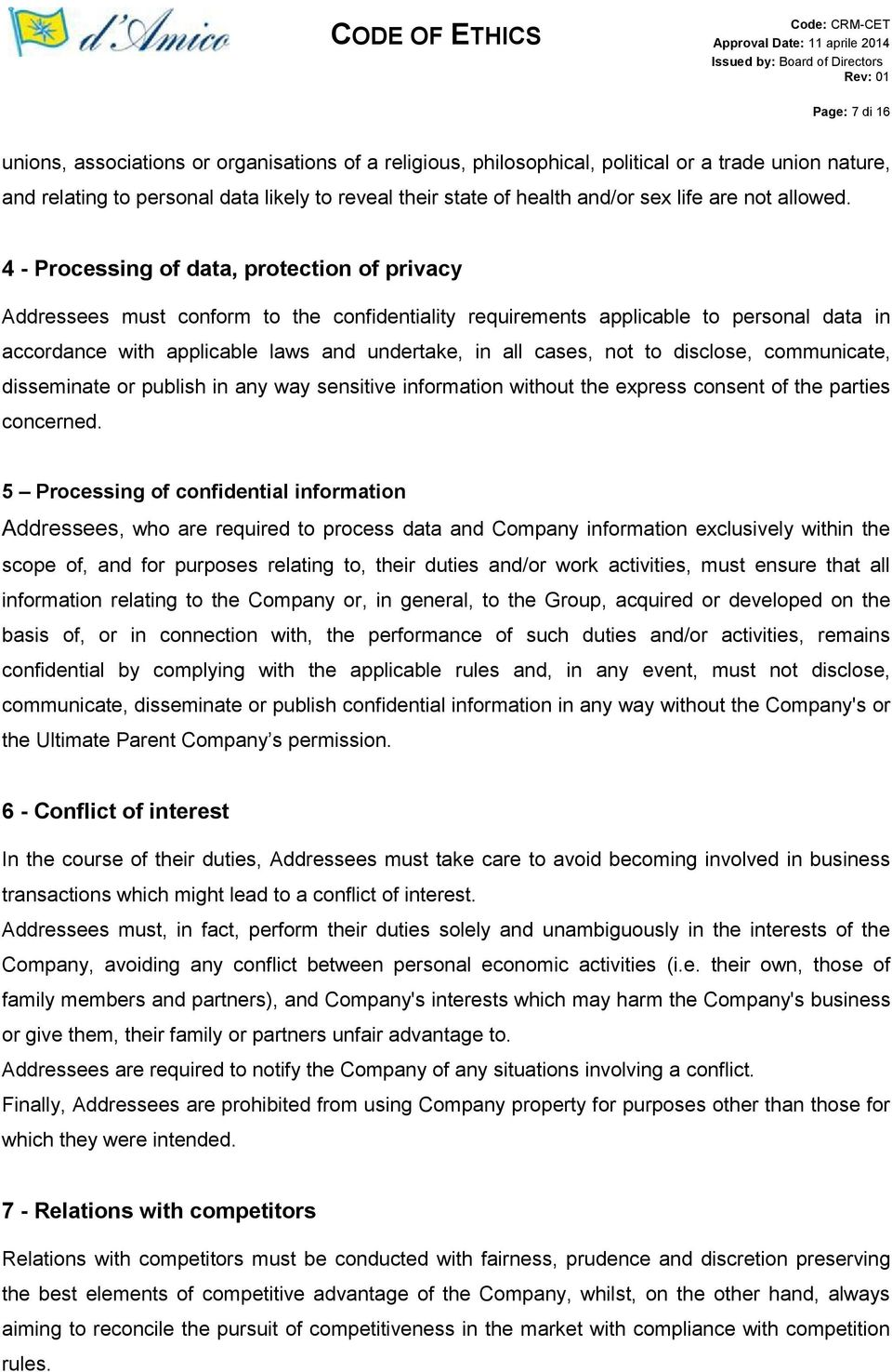 4 - Processing of data, protection of privacy Addressees must conform to the confidentiality requirements applicable to personal data in accordance with applicable laws and undertake, in all cases,