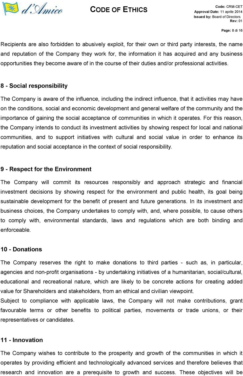 8 - Social responsibility The Company is aware of the influence, including the indirect influence, that it activities may have on the conditions, social and economic development and general welfare
