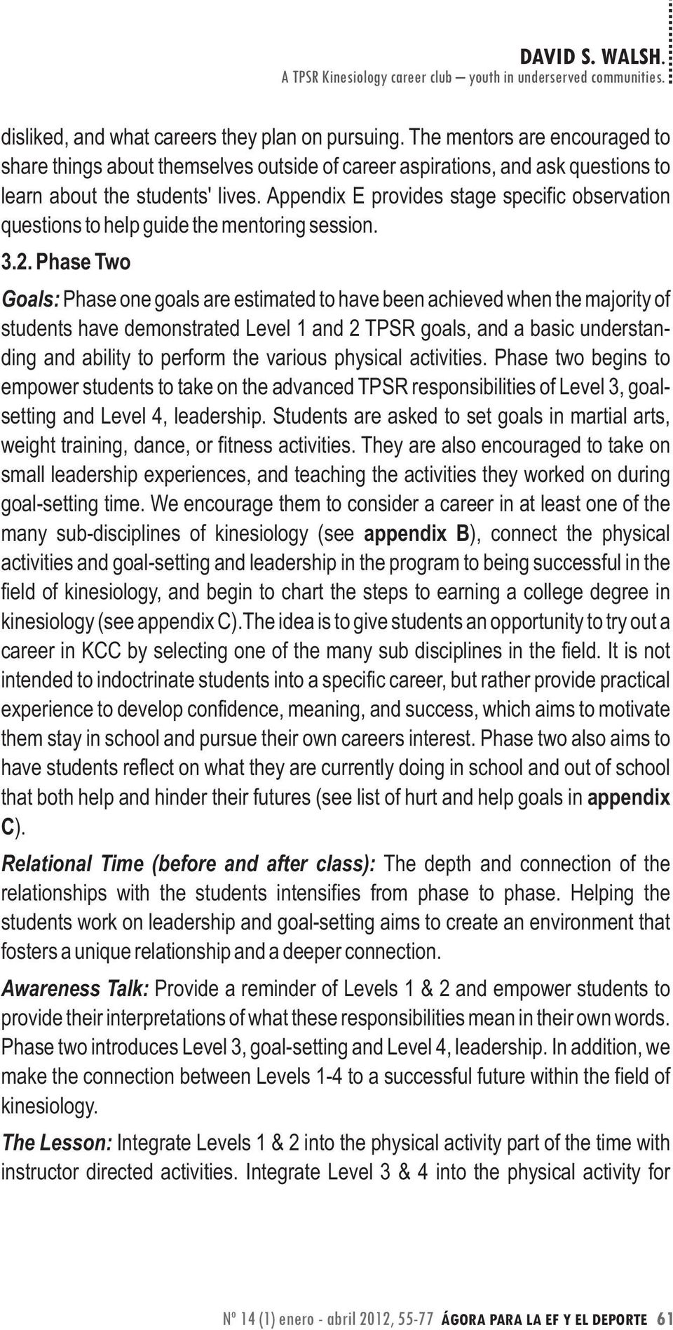 Goals: Phase one goals are estimated to have been achieved when the majority of students have demonstrated Level 1 and 2 TPSR goals, and a basic understanding and ability to perform the various
