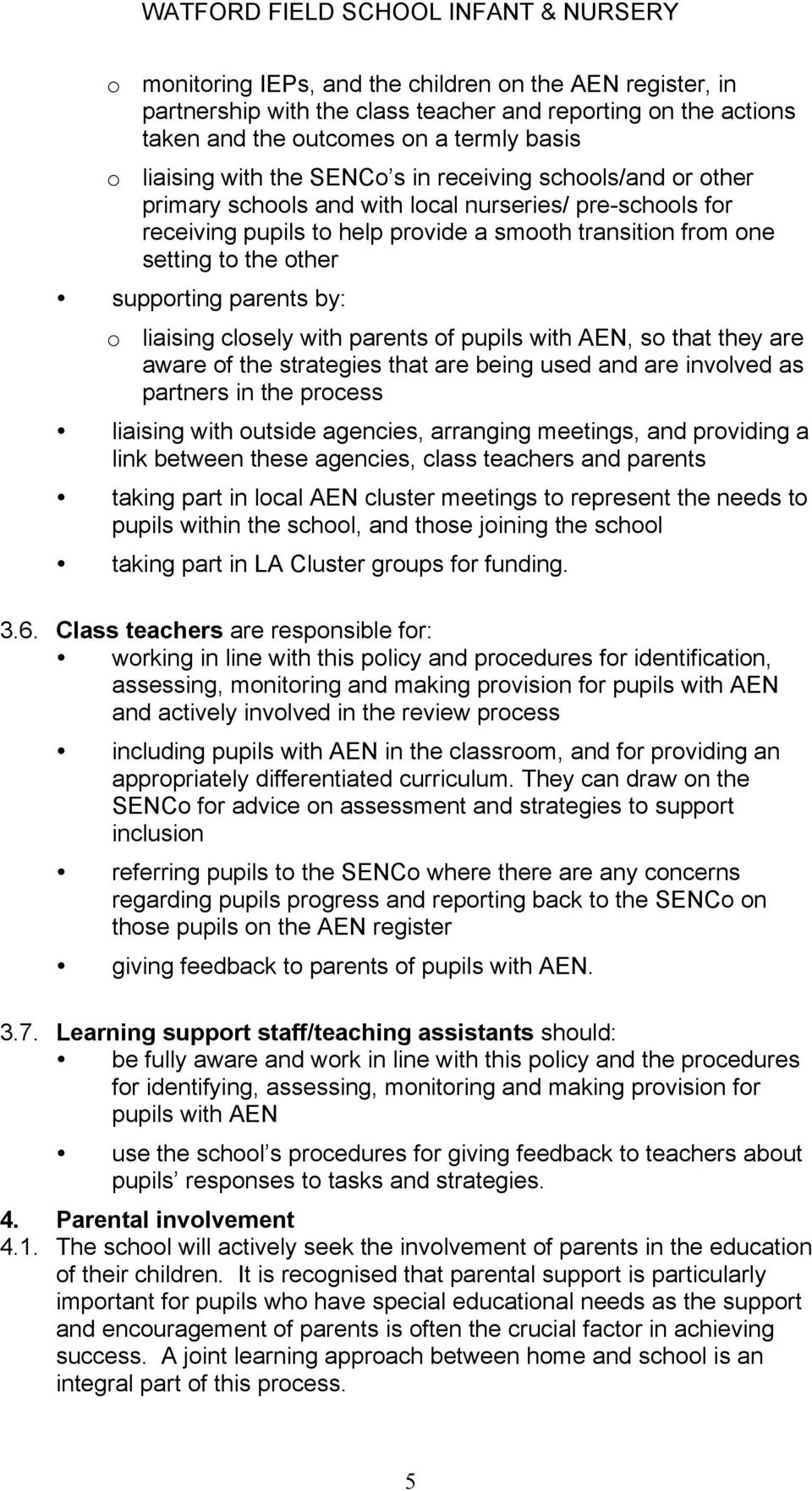 liaising closely with parents of pupils with AEN, so that they are aware of the strategies that are being used and are involved as partners in the process liaising with outside agencies, arranging