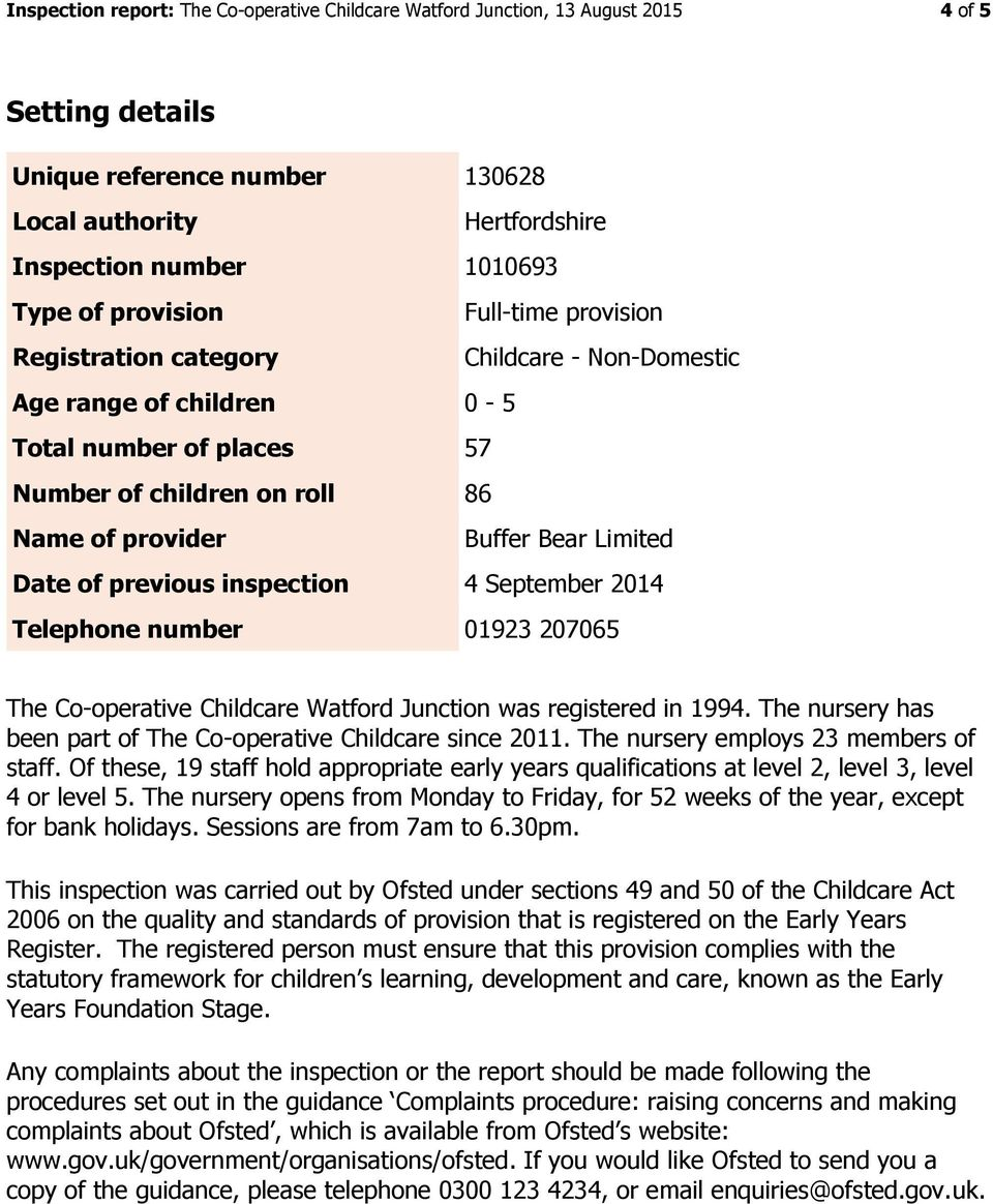 Date of previous inspection 4 September 2014 Telephone number 01923 207065 The Co-operative Childcare Watford Junction was registered in 1994.