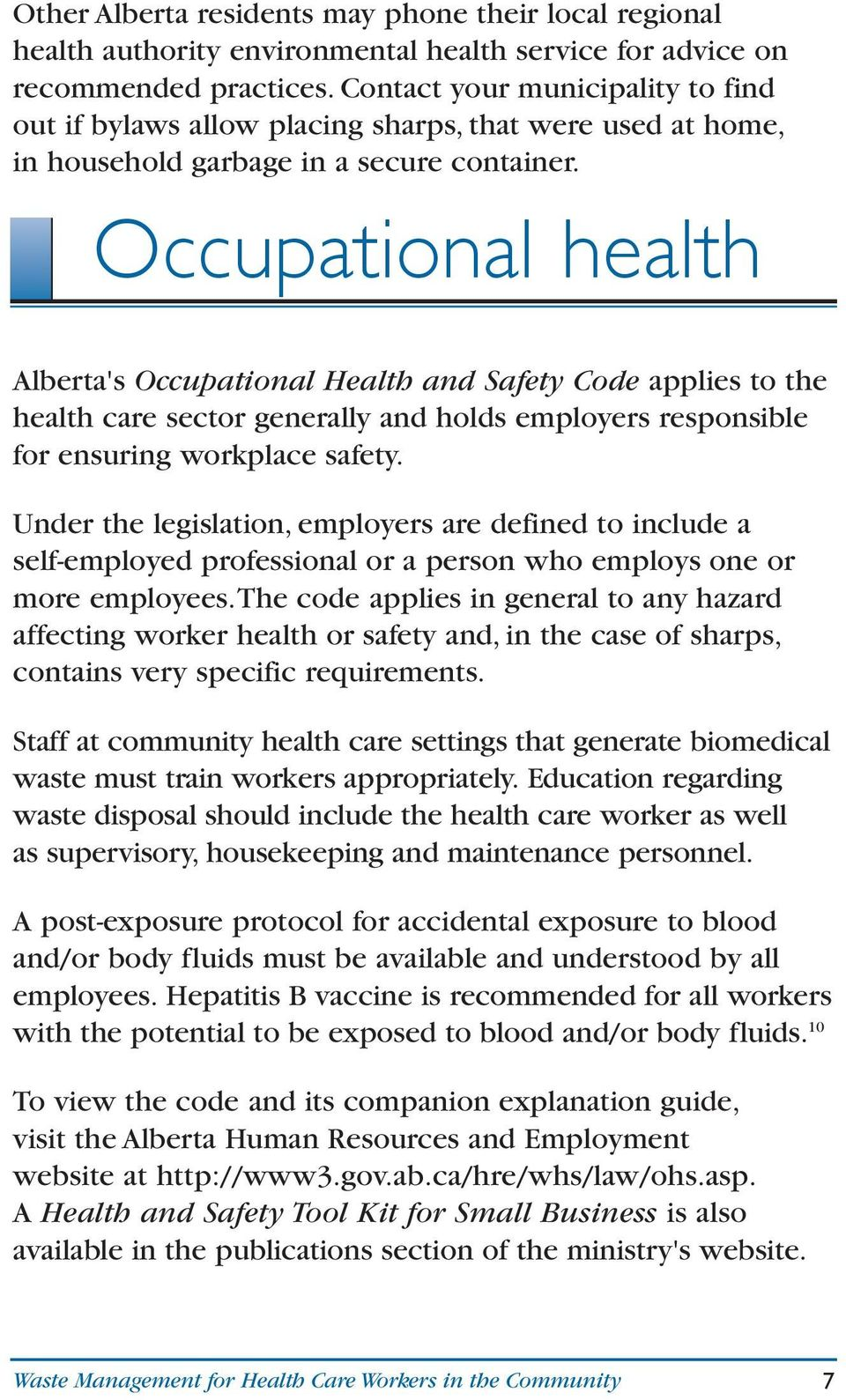 Occupational health Alberta's Occupational Health and Safety Code applies to the health care sector generally and holds employers responsible for ensuring workplace safety.