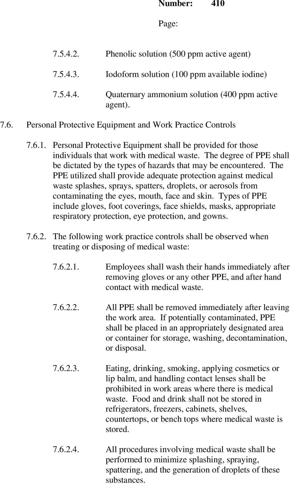 The degree of PPE shall be dictated by the types of hazards that may be encountered.