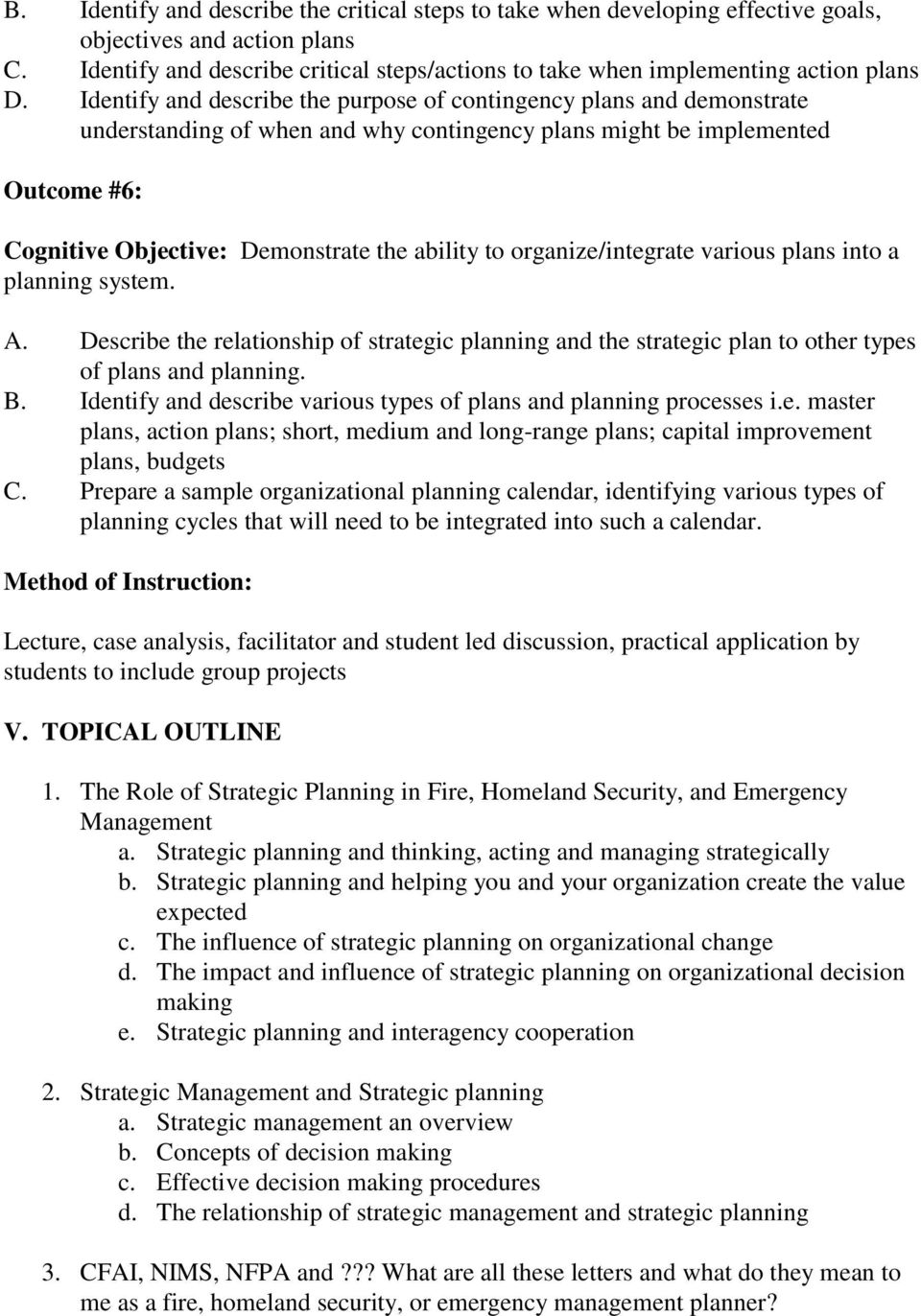 Identify and describe the purpose of contingency plans and demonstrate understanding of when and why contingency plans might be implemented Outcome #6: Cognitive Objective: Demonstrate the ability to