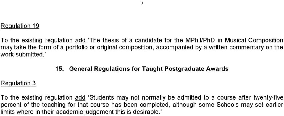 General Regulations for Taught Postgraduate Awards To the existing regulation add Students may not normally be admitted to a course