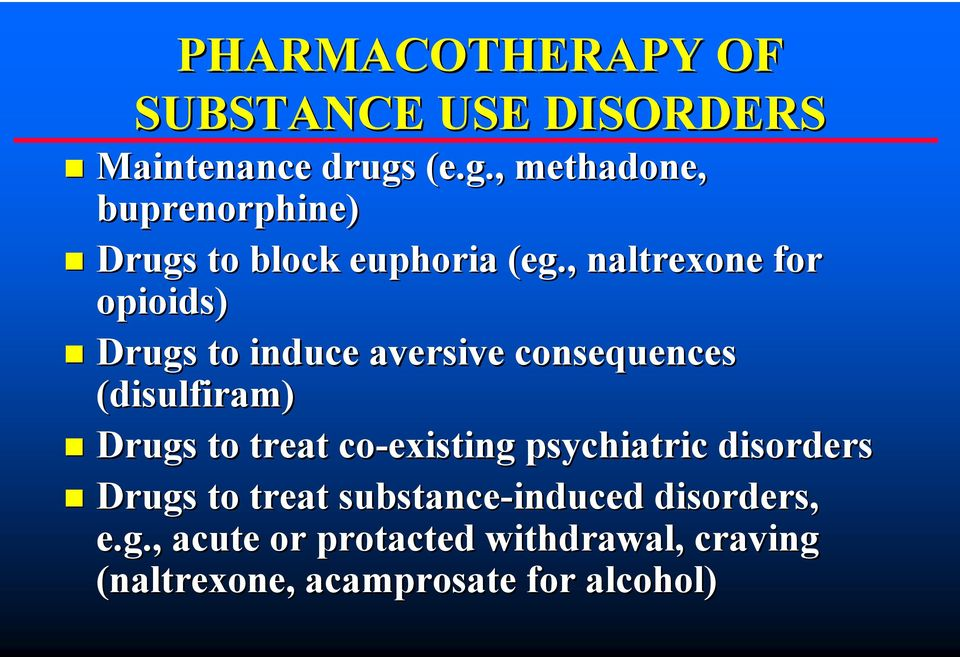 , naltrexone for opioids) Drugs to induce aversive consequences (disulfiram) Drugs to treat