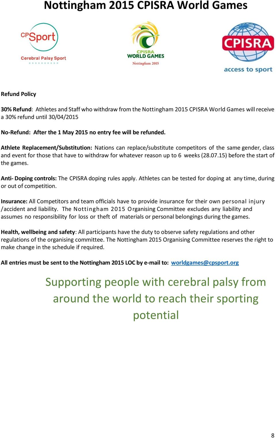 15) before the start of the games. Anti- Doping controls: The CPISRA doping rules apply. Athletes can be tested for doping at any time, during or out of competition.