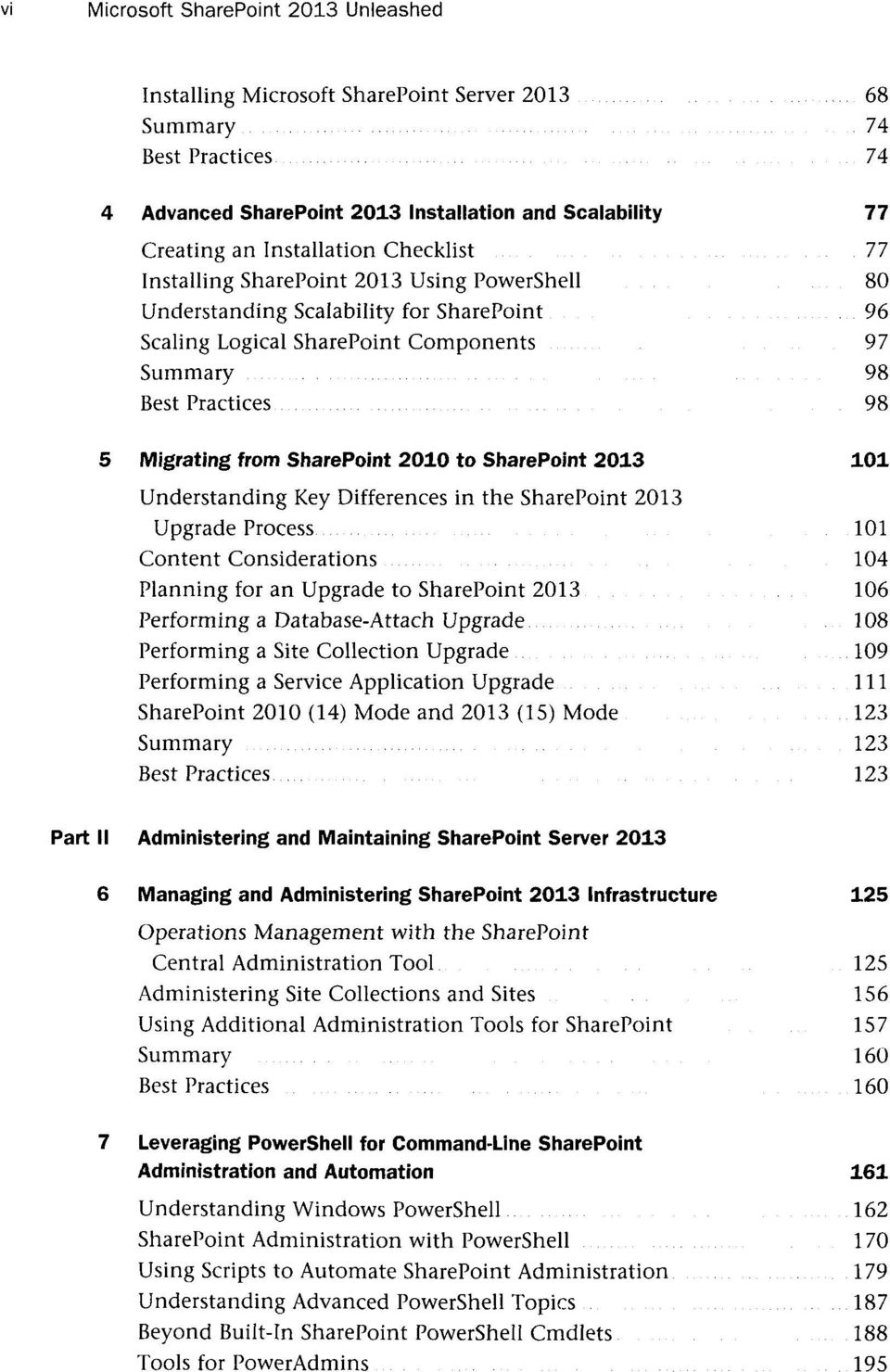 SharePoint 2010 to SharePoint 2013 101 Understanding Key Differences in the SharePoint 2013 Upgrade Process 101 Content Considerations 104 Planning for an Upgrade to SharePoint 2013 106 Performing a