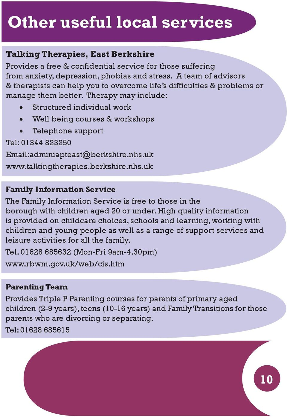 Therapy may include: Structured individual work Well being courses & workshops Telephone support Tel: 01344 823250 Email:adminiapteast@berkshire.nhs.