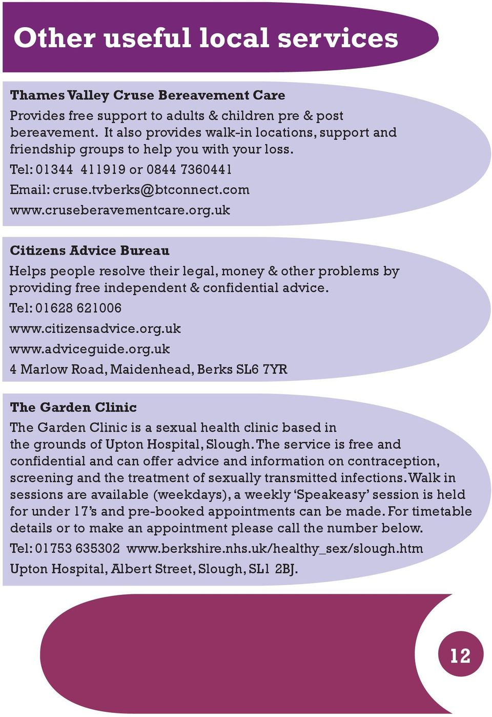 uk Citizens Advice Bureau Helps people resolve their legal, money & other problems by providing free independent & confidential advice. Tel: 01628 621006 www.citizensadvice.org.