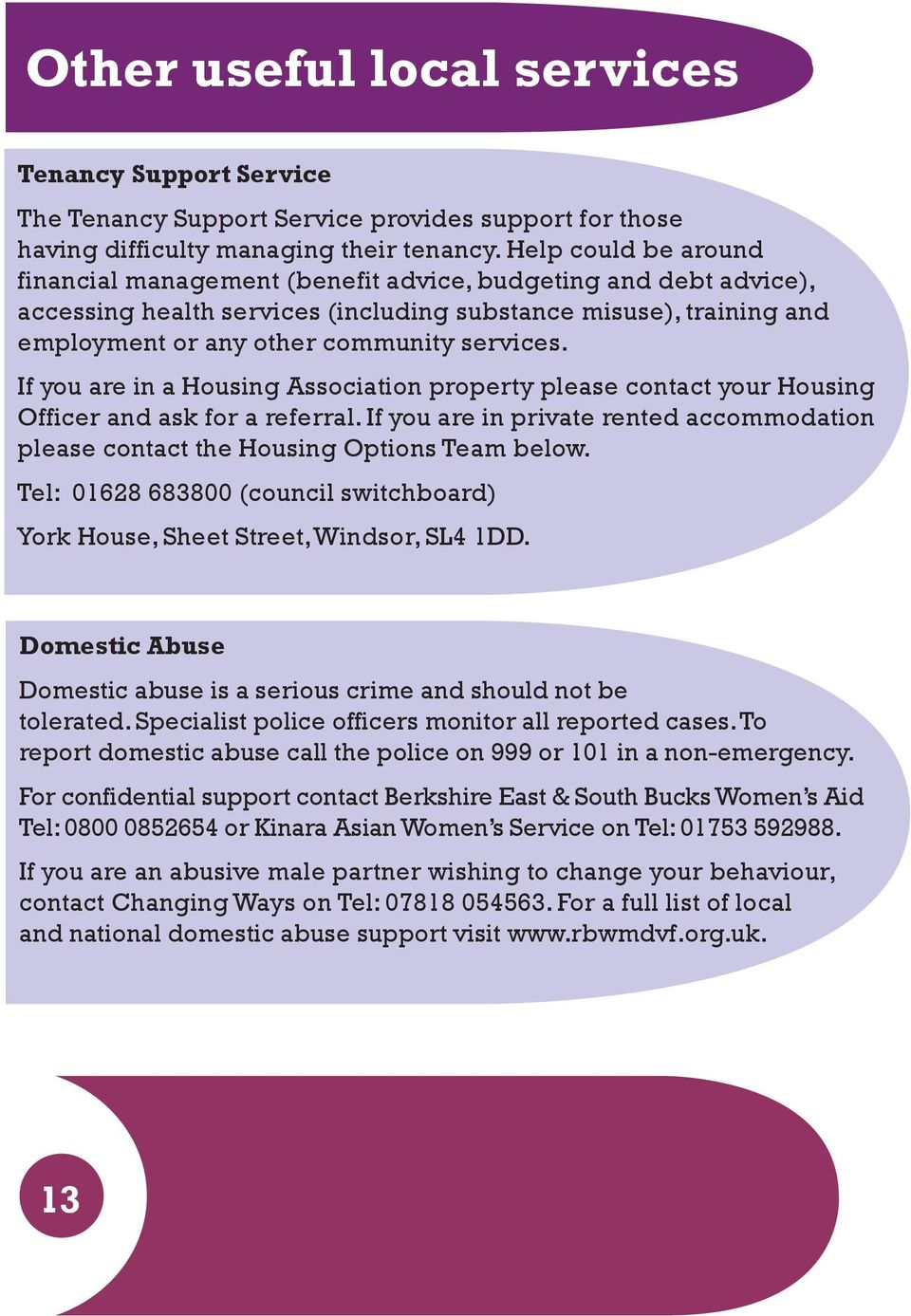 If you are in a Housing Association property please contact your Housing Officer and ask for a referral. If you are in private rented accommodation please contact the Housing Options Team below.