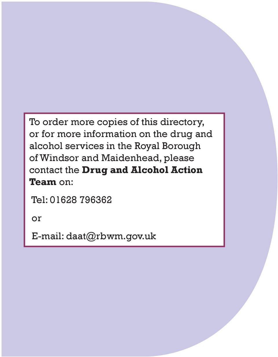 Borough of Windsor and Maidenhead, please contact the Drug